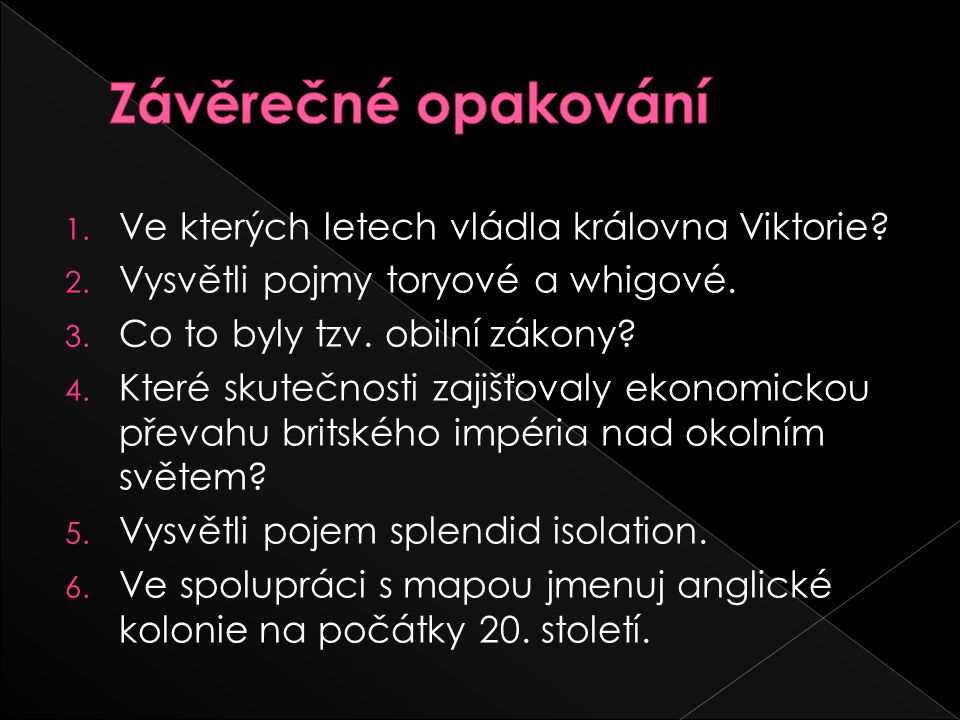 1. Ve kterých letech vládla královna Viktorie. 2.