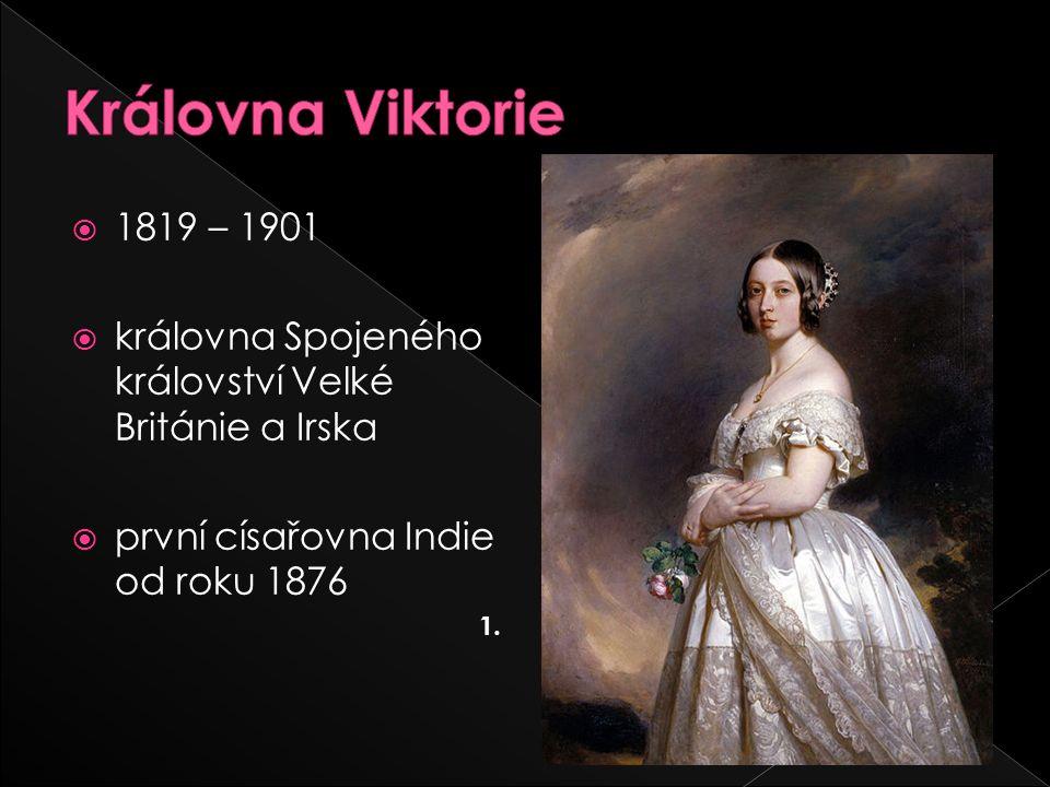  1819 – 1901  královna Spojeného království Velké Británie a Irska  první císařovna Indie od roku 1876 1.
