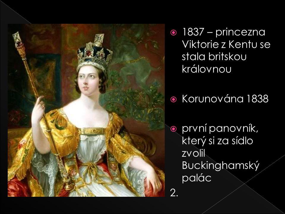  1837 – princezna Viktorie z Kentu se stala britskou královnou  Korunována 1838  první panovník, který si za sídlo zvolil Buckinghamský palác 2.