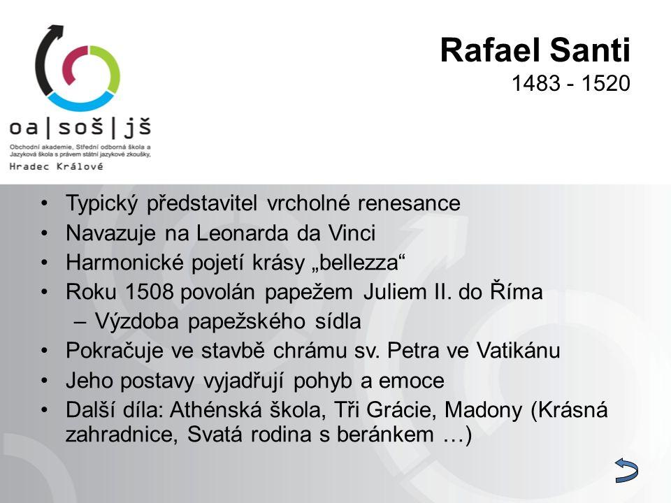 """Rafael Santi 1483 - 1520 Typický představitel vrcholné renesance Navazuje na Leonarda da Vinci Harmonické pojetí krásy """"bellezza"""" Roku 1508 povolán pa"""