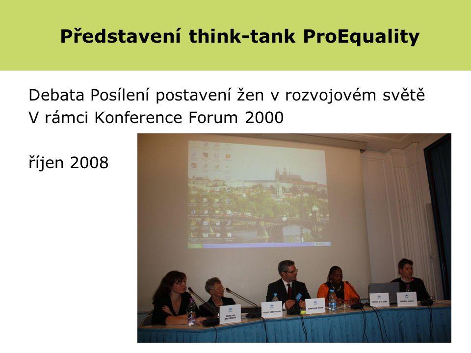 Debata Posílení postavení žen v rozvojovém světě V rámci Konference Forum 2000 říjen 2008 Představení think-tank ProEquality