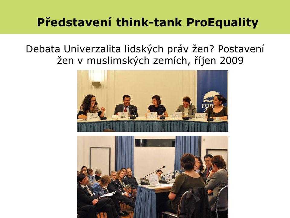 Příklady aktivit na zvyšování povědomí Debata Univerzalita lidských práv žen? Postavení žen v muslimských zemích, říjen 2009 Představení think-tank Pr