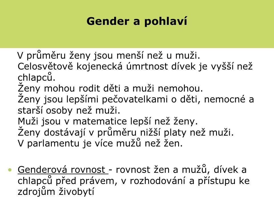 Gender a pohlaví V průměru ženy jsou menší než u muži. Celosvětově kojenecká úmrtnost dívek je vyšší než chlapců. Ženy mohou rodit děti a muži nemohou