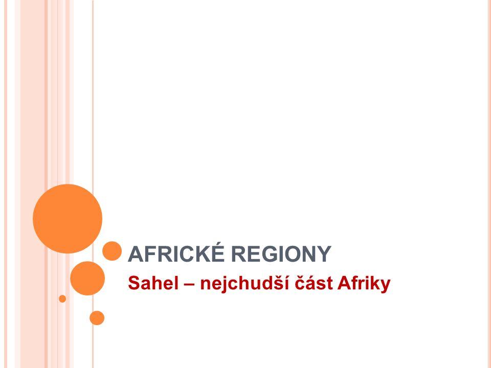 AFRICKÉ REGIONY Sahel – nejchudší část Afriky