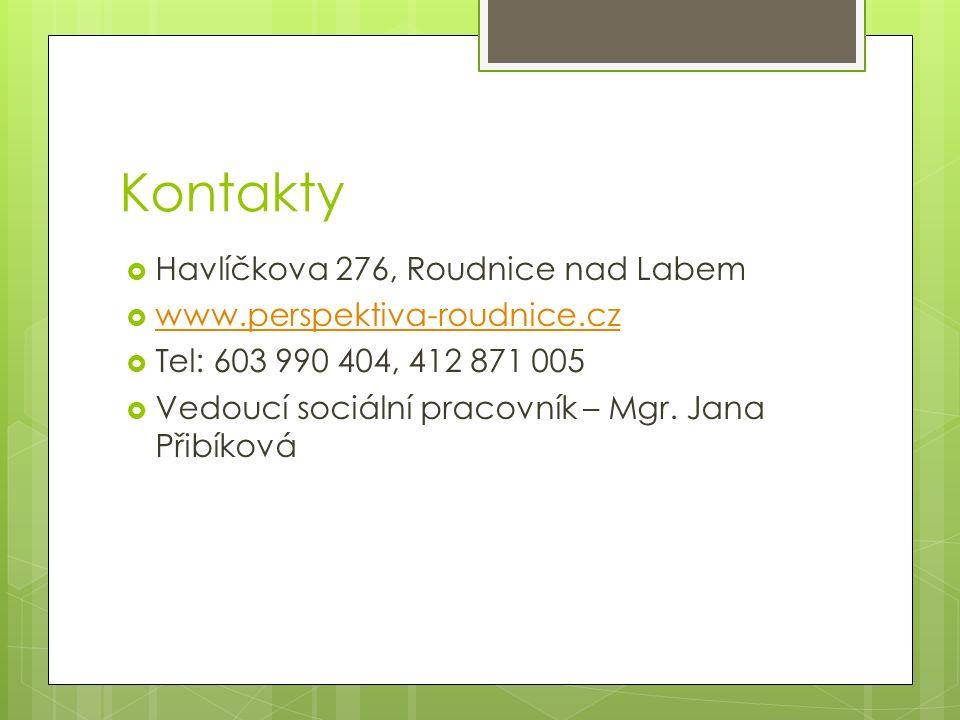 Kontakty  Havlíčkova 276, Roudnice nad Labem  www.perspektiva-roudnice.cz www.perspektiva-roudnice.cz  Tel: 603 990 404, 412 871 005  Vedoucí sociální pracovník – Mgr.