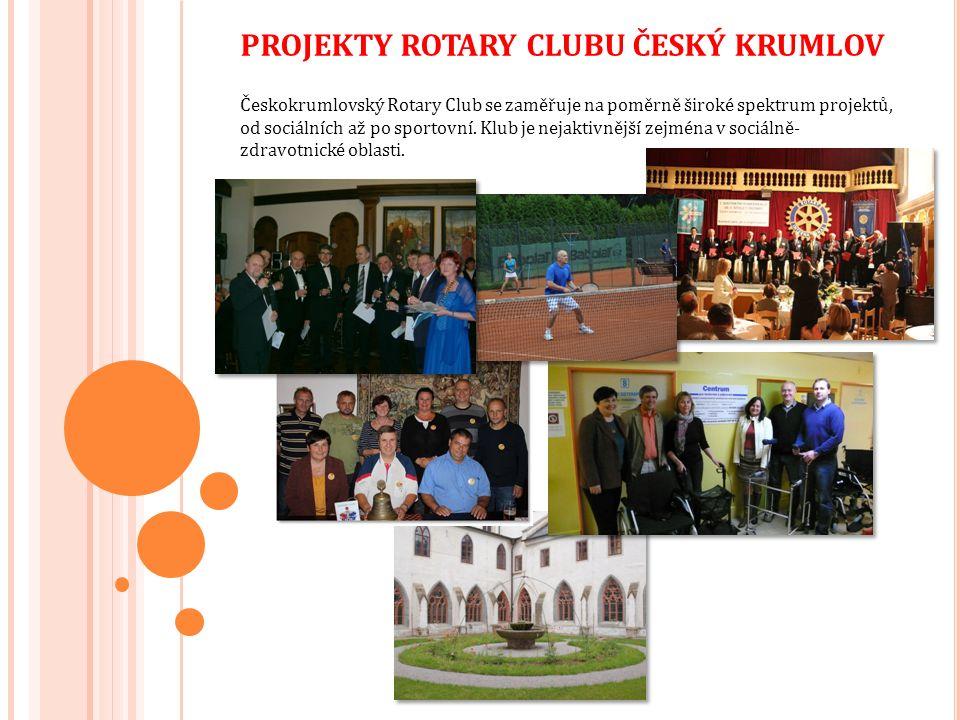 PROJEKTY ROTARY CLUBU ČESKÝ KRUMLOV Českokrumlovský Rotary Club se zaměřuje na poměrně široké spektrum projektů, od sociálních až po sportovní.
