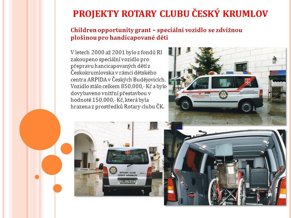 Children opportunity grant – speciální vozidlo se zdvižnou plošinou pro handicapované děti V letech 2000 až 2001 bylo z fondů RI zakoupeno speciální vozidlo pro přepravu hancicapovaných dětí z Českokrumlovska v rámci dětského centra ARPIDA v Českých Budějovicích.