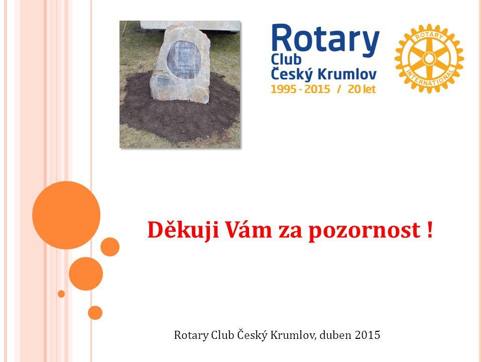 Rotary Club Český Krumlov, duben 2015 Děkuji Vám za pozornost !