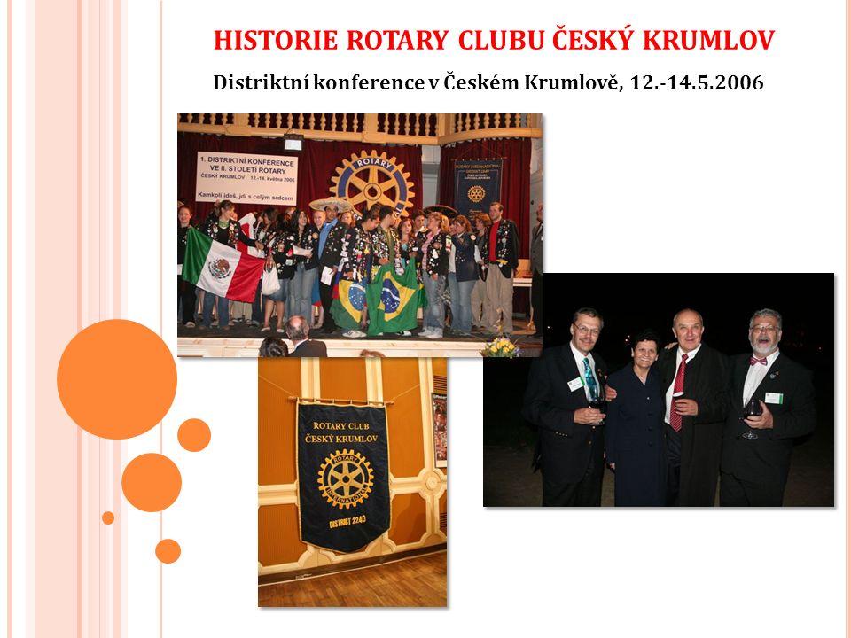 HISTORIE ROTARY CLUBU ČESKÝ KRUMLOV Distriktní konference v Českém Krumlově, 12.-14.5.2006
