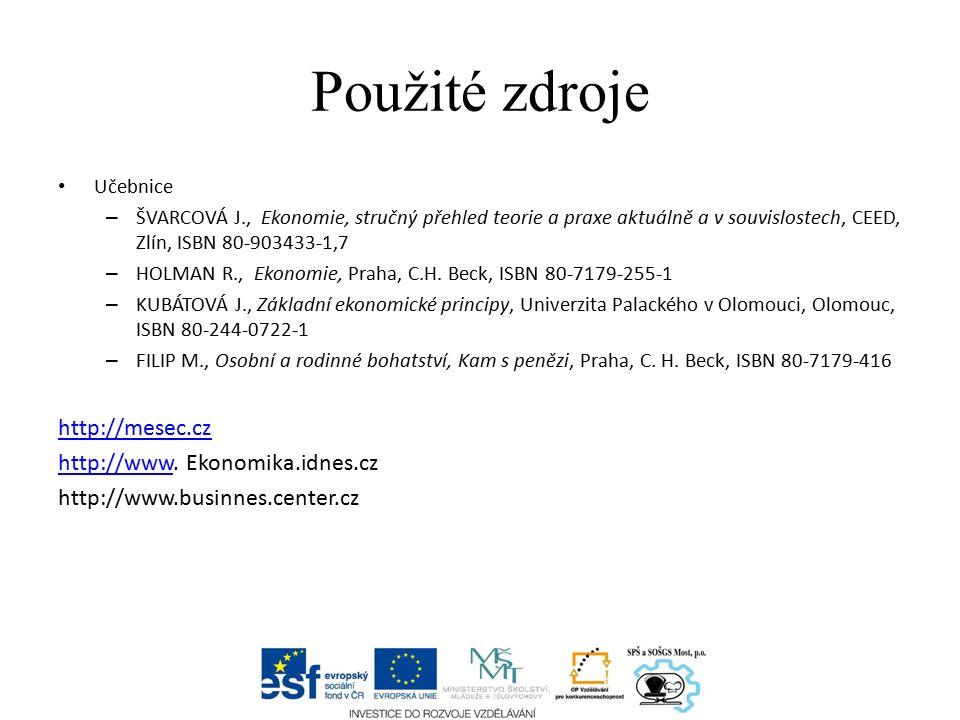 Použité zdroje Učebnice – ŠVARCOVÁ J., Ekonomie, stručný přehled teorie a praxe aktuálně a v souvislostech, CEED, Zlín, ISBN 80-903433-1,7 – HOLMAN R., Ekonomie, Praha, C.H.