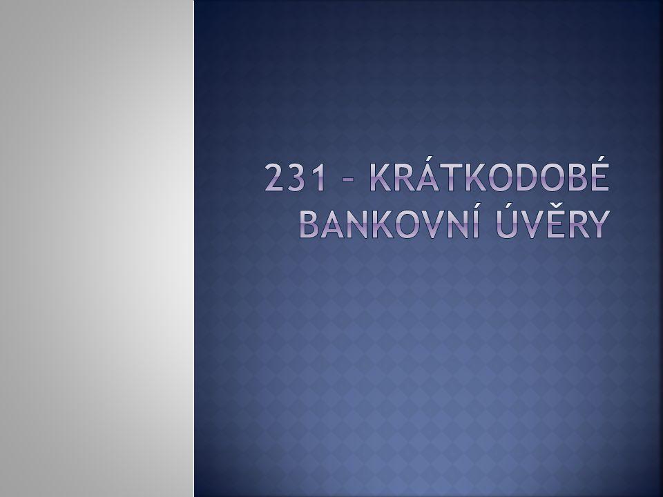  1) charakteristika  2) 231 – Krátkodobé bankovní úvěry  3) zásady účtování