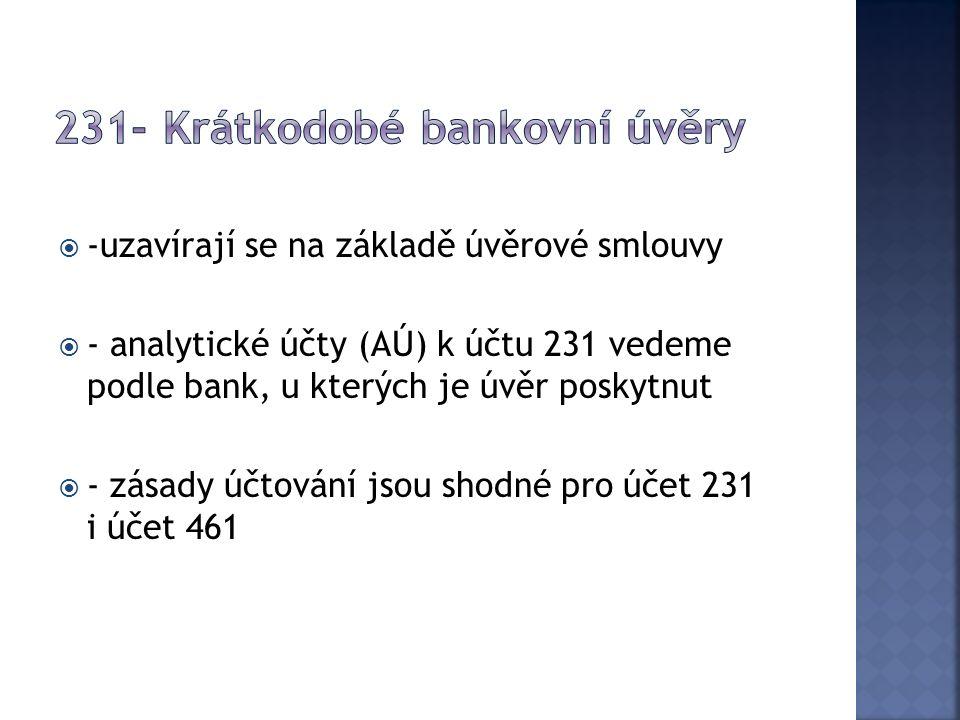  -uzavírají se na základě úvěrové smlouvy  - analytické účty (AÚ) k účtu 231 vedeme podle bank, u kterých je úvěr poskytnut  - zásady účtování jsou shodné pro účet 231 i účet 461