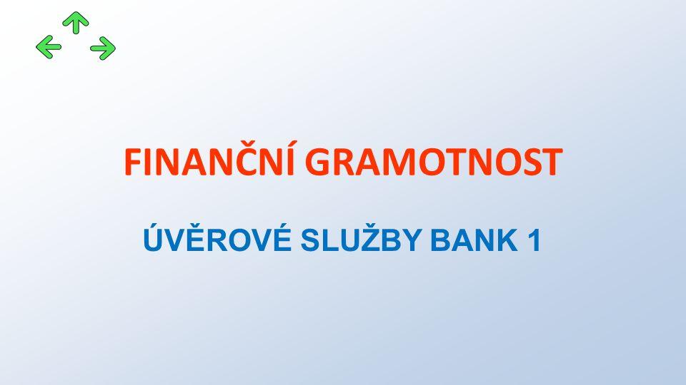 FINANČNÍ GRAMOTNOST ÚVĚROVÉ SLUŽBY BANK 1