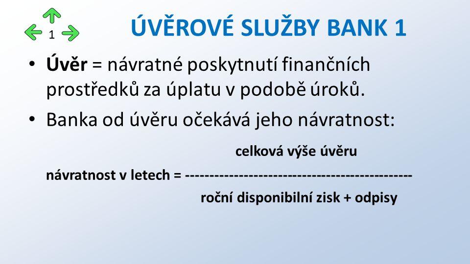 Úvěr = návratné poskytnutí finančních prostředků za úplatu v podobě úroků.