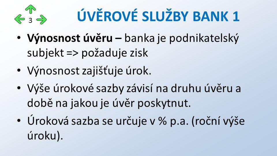 Výnosnost úvěru – banka je podnikatelský subjekt => požaduje zisk Výnosnost zajišťuje úrok.
