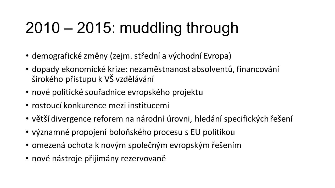 2010 – 2015: muddling through demografické změny (zejm. střední a východní Evropa) dopady ekonomické krize: nezaměstnanost absolventů, financování šir