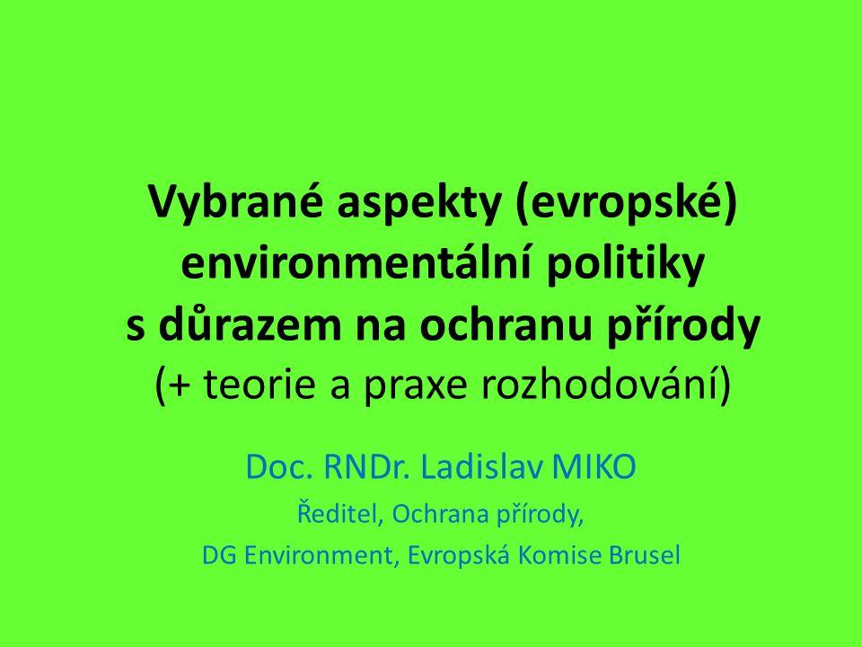 Vybrané aspekty (evropské) environmentální politiky s důrazem na ochranu přírody (+ teorie a praxe rozhodování) Doc. RNDr. Ladislav MIKO Ředitel, Ochr
