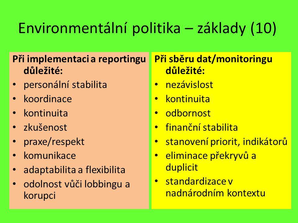 Environmentální politika – základy (10) Při implementaci a reportingu důležité: personální stabilita koordinace kontinuita zkušenost praxe/respekt kom