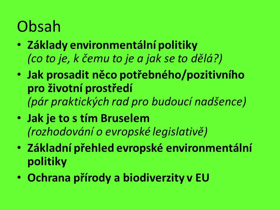 Obsah Základy environmentální politiky (co to je, k čemu to je a jak se to dělá?) Jak prosadit něco potřebného/pozitivního pro životní prostředí (pár