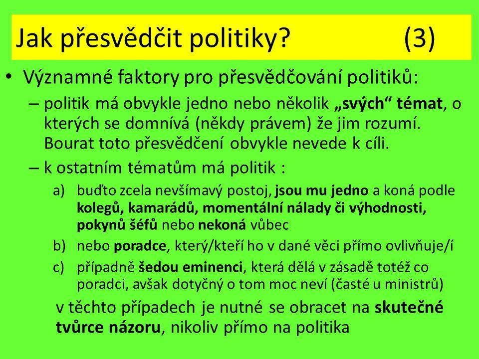 """Jak přesvědčit politiky? (3) Významné faktory pro přesvědčování politiků: – politik má obvykle jedno nebo několik """"svých"""" témat, o kterých se domnívá"""