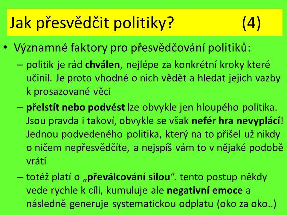 Jak přesvědčit politiky? (4) Významné faktory pro přesvědčování politiků: – politik je rád chválen, nejlépe za konkrétní kroky které učinil. Je proto
