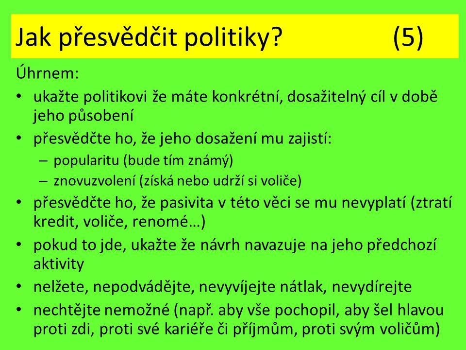 Jak přesvědčit politiky? (5) Úhrnem: ukažte politikovi že máte konkrétní, dosažitelný cíl v době jeho působení přesvědčte ho, že jeho dosažení mu zaji