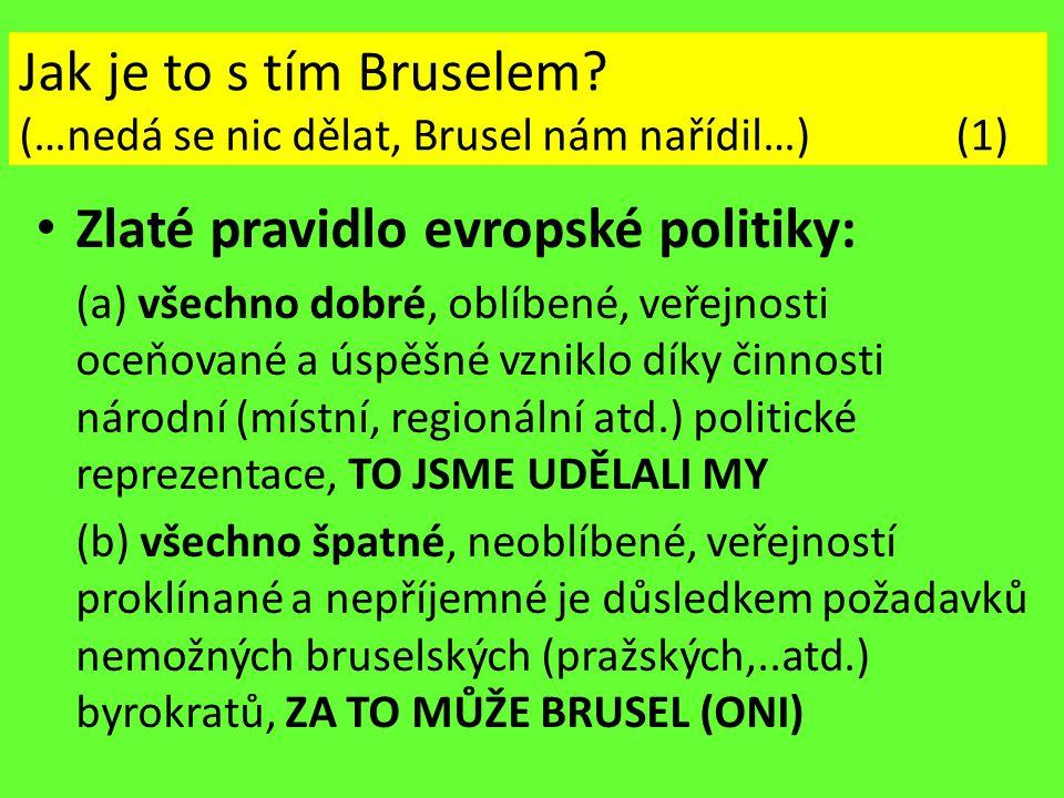 Jak je to s tím Bruselem? (…nedá se nic dělat, Brusel nám nařídil…) (1) Zlaté pravidlo evropské politiky: (a) všechno dobré, oblíbené, veřejnosti oceň
