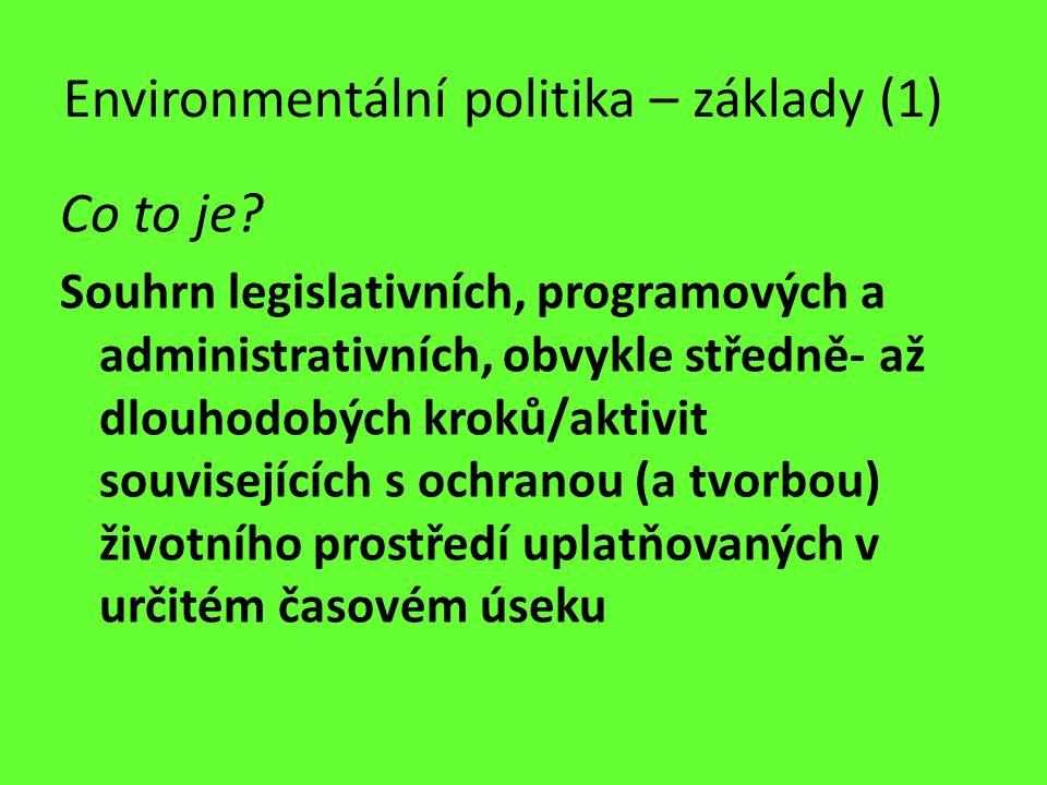 Environmentální politika – základy (1) Co to je? Souhrn legislativních, programových a administrativních, obvykle středně- až dlouhodobých kroků/aktiv