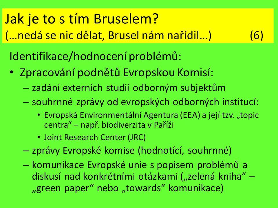 Jak je to s tím Bruselem? (…nedá se nic dělat, Brusel nám nařídil…) (6) Identifikace/hodnocení problémů: Zpracování podnětů Evropskou Komisí: – zadání