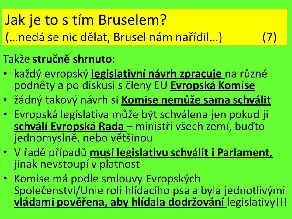Jak je to s tím Bruselem? (…nedá se nic dělat, Brusel nám nařídil…) (7) Takže stručně shrnuto: každý evropský legislativní návrh zpracuje na různé pod