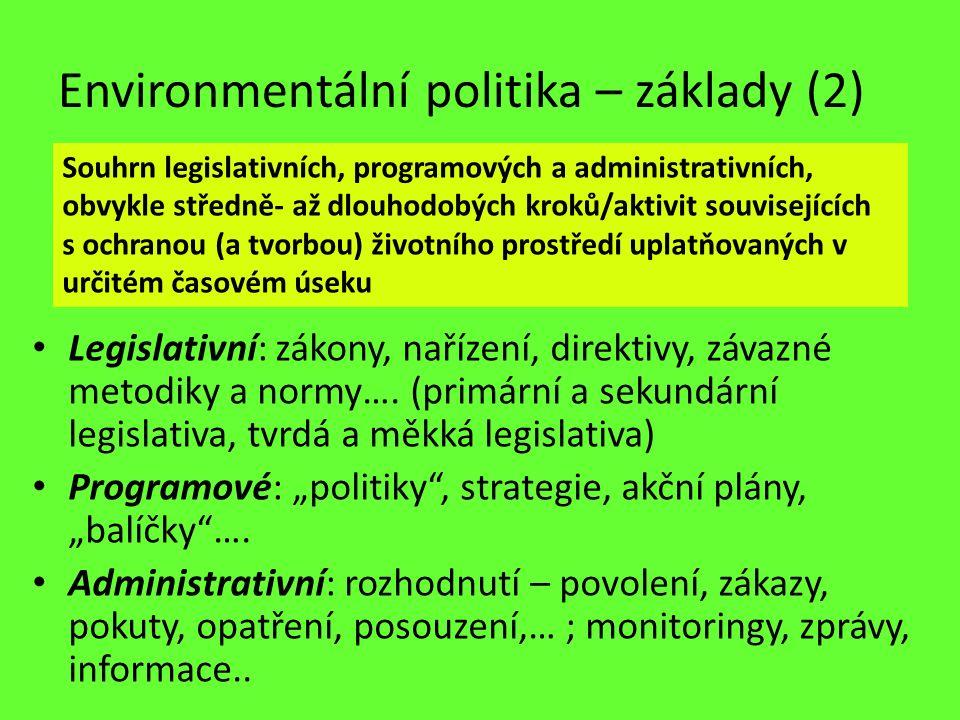 Environmentální politika – základy (2) Legislativní: zákony, nařízení, direktivy, závazné metodiky a normy…. (primární a sekundární legislativa, tvrdá