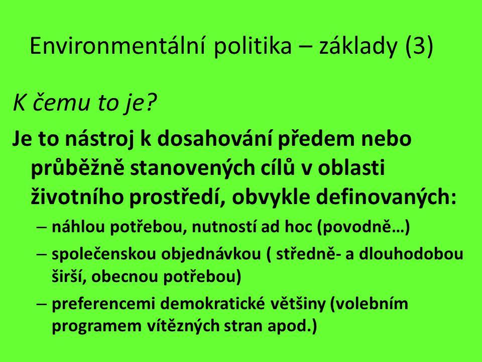 Environmentální politika – základy (3) K čemu to je? Je to nástroj k dosahování předem nebo průběžně stanovených cílů v oblasti životního prostředí, o