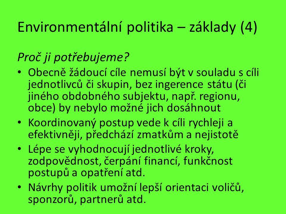 Environmentální politika – základy (4) Proč ji potřebujeme? Obecně žádoucí cíle nemusí být v souladu s cíli jednotlivců či skupin, bez ingerence státu