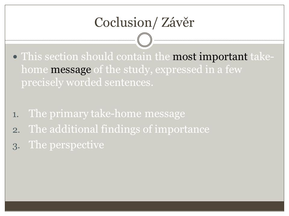 Coclusion/ Závěr This section should contain the most important take- home message of the study, expressed in a few precisely worded sentences.