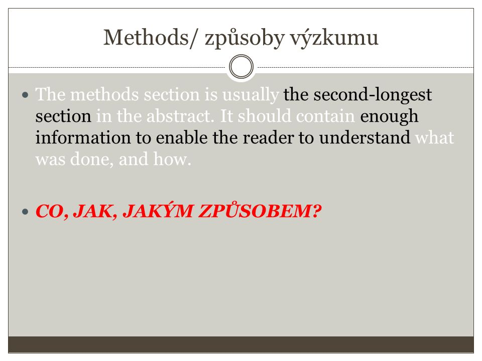 Methods/ způsoby výzkumu The methods section is usually the second-longest section in the abstract.