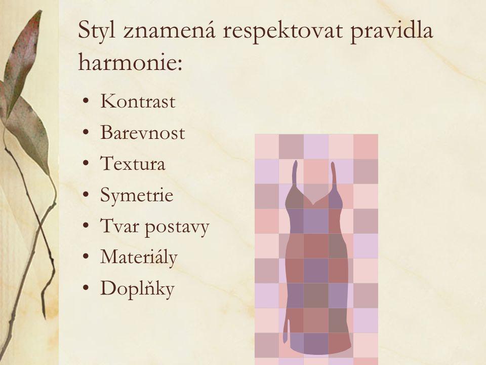 Styl znamená respektovat pravidla harmonie: Kontrast Barevnost Textura Symetrie Tvar postavy Materiály Doplňky