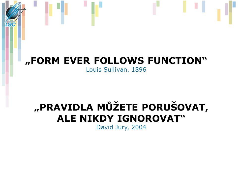 """""""PRAVIDLA MŮŽETE PORUŠOVAT, ALE NIKDY IGNOROVAT"""" David Jury, 2004 """"FORM EVER FOLLOWS FUNCTION"""" Louis Sullivan, 1896"""