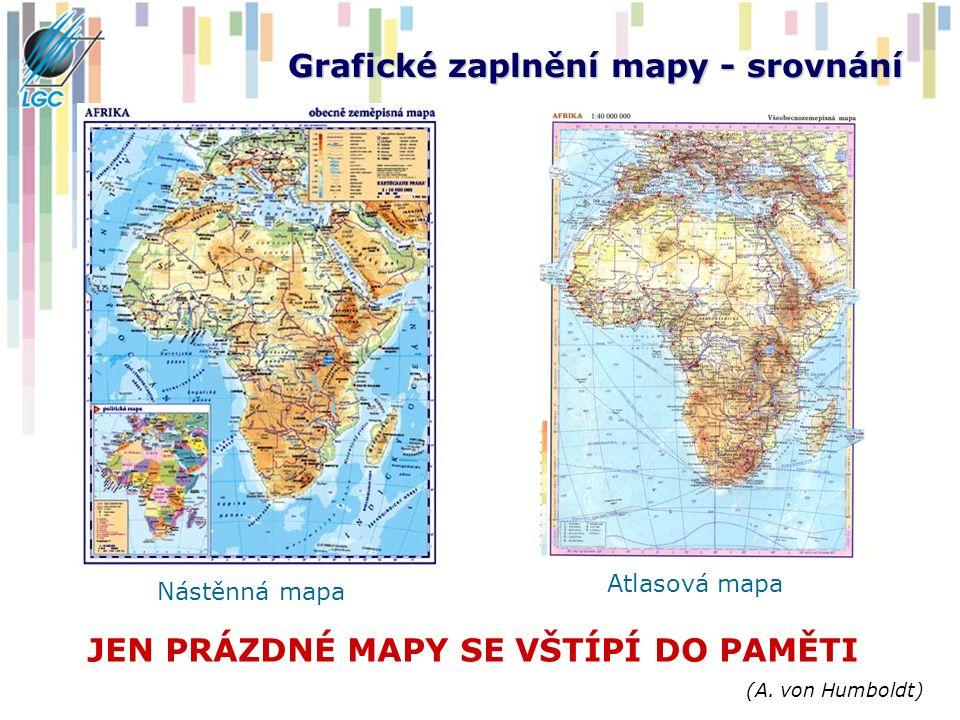 Grafické zaplnění mapy - srovnání JEN PRÁZDNÉ MAPY SE VŠTÍPÍ DO PAMĚTI (A. von Humboldt) Nástěnná mapa Atlasová mapa