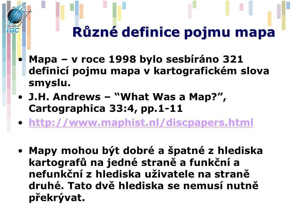 """Různé definice pojmu mapa Mapa – v roce 1998 bylo sesbíráno 321 definicí pojmu mapa v kartografickém slova smyslu. J.H. Andrews – """"What Was a Map?"""", C"""