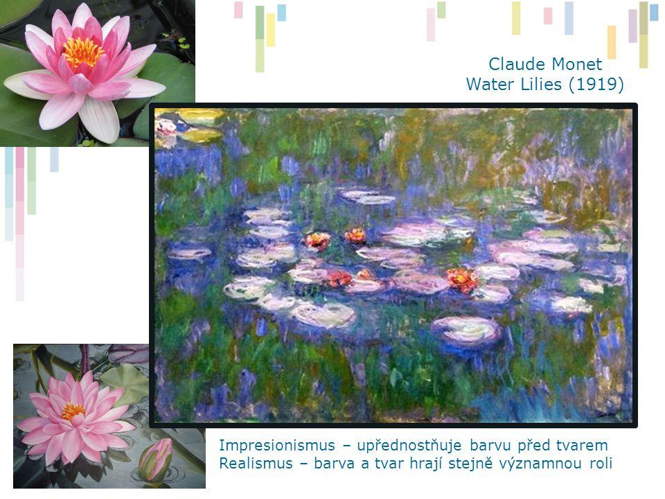 Claude Monet Water Lilies (1919) Impresionismus – upřednostňuje barvu před tvarem Realismus – barva a tvar hrají stejně významnou roli