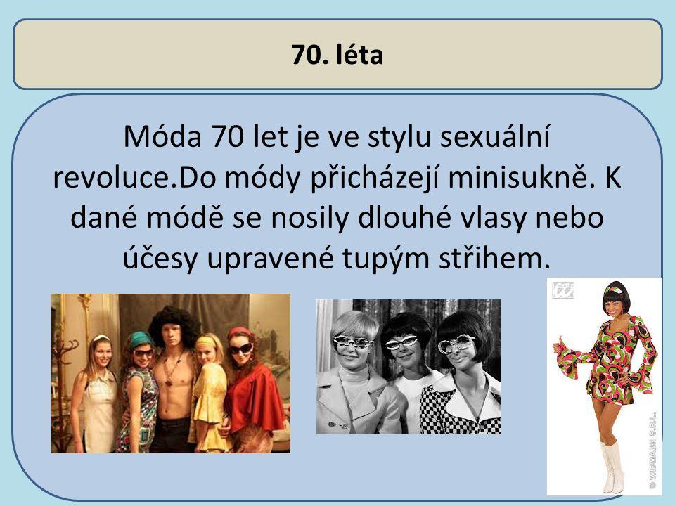 70. léta Móda 70 let je ve stylu sexuální revoluce.Do módy přicházejí minisukně. K dané módě se nosily dlouhé vlasy nebo účesy upravené tupým střihem.