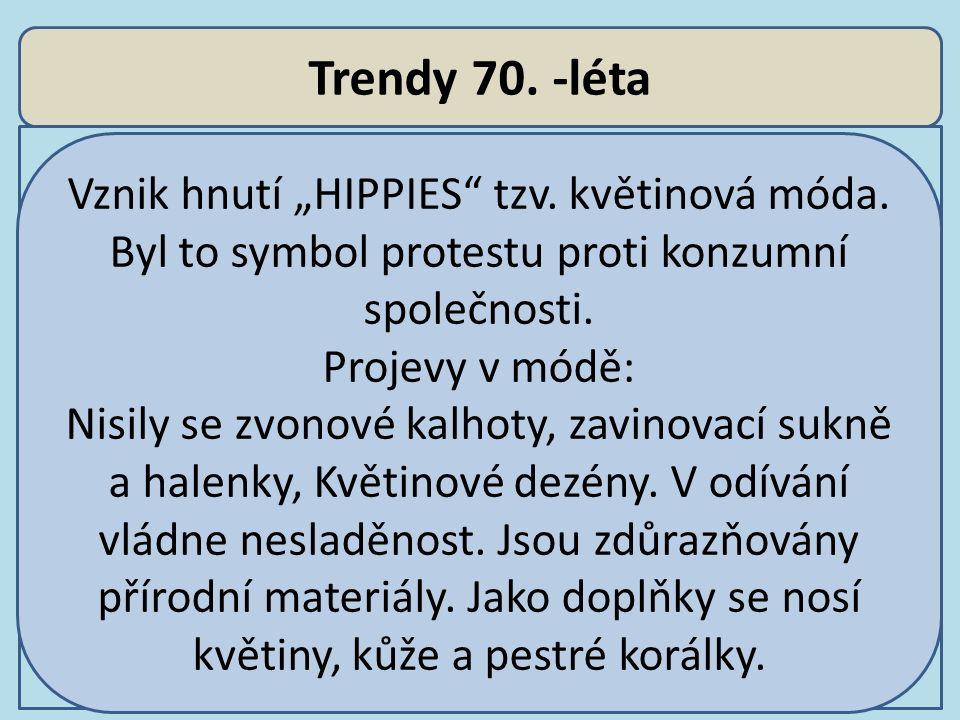 """Trendy 70. -léta Vznik hnutí """"HIPPIES"""" tzv. květinová móda. Byl to symbol protestu proti konzumní společnosti. Projevy v módě: Nisily se zvonové kalho"""