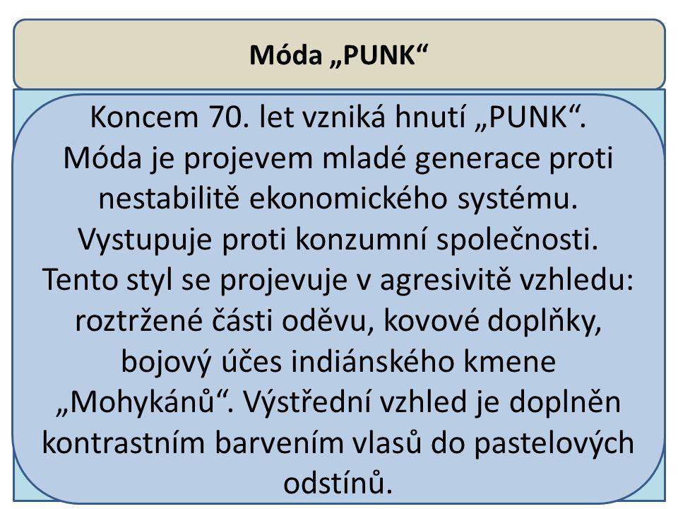 """Móda """"PUNK"""" Koncem 70. let vzniká hnutí """"PUNK"""". Móda je projevem mladé generace proti nestabilitě ekonomického systému. Vystupuje proti konzumní spole"""