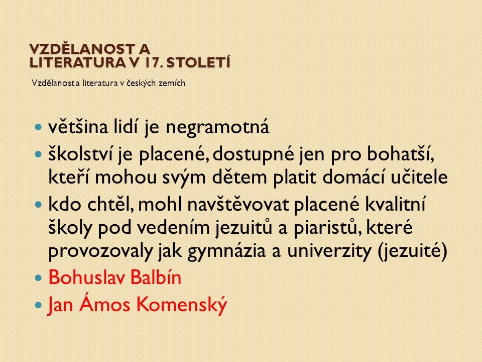 VZDĚLANOST A LITERATURA V 17. STOLETÍ Vzdělanost a literatura v českých zemích většina lidí je negramotná školství je placené, dostupné jen pro bohatš