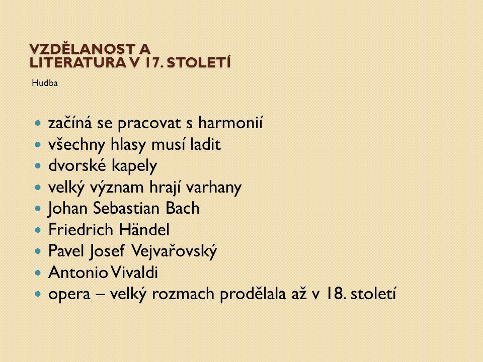 VZDĚLANOST A LITERATURA V 17. STOLETÍ Hudba začíná se pracovat s harmonií všechny hlasy musí ladit dvorské kapely velký význam hrají varhany Johan Seb