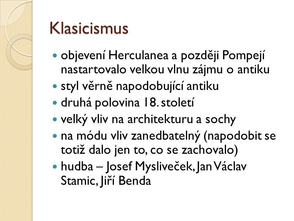 Klasicismus objevení Herculanea a později Pompejí nastartovalo velkou vlnu zájmu o antiku styl věrně napodobující antiku druhá polovina 18. století ve
