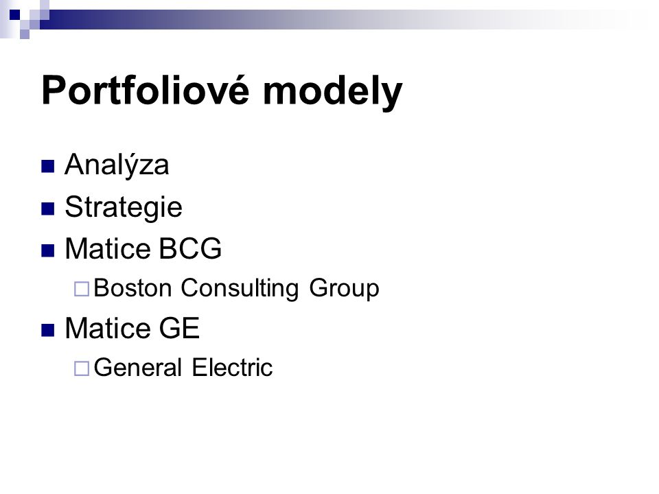 Portfoliové modely Analýza Strategie Matice BCG  Boston Consulting Group Matice GE  General Electric