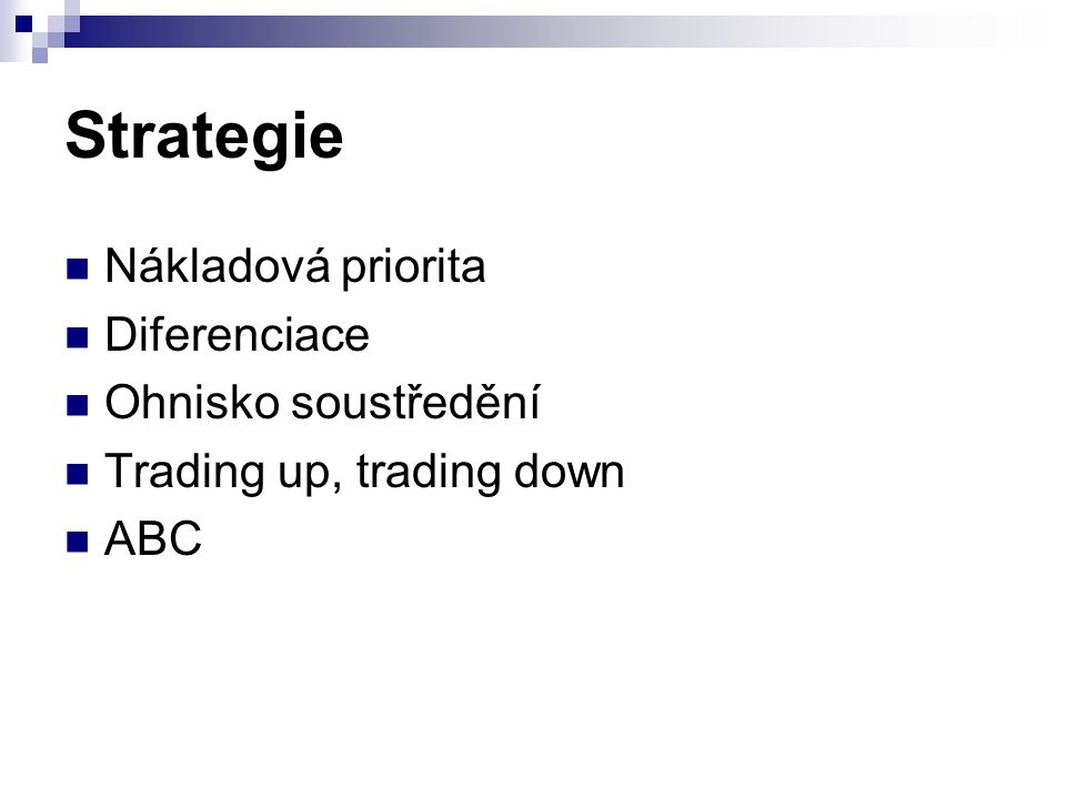 Strategie Nákladová priorita Diferenciace Ohnisko soustředění Trading up, trading down ABC