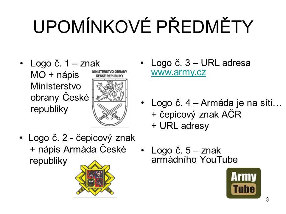 UPOMÍNKOVÉ PŘEDMĚTY Logo č. 2 - čepicový znak + nápis Armáda České republiky Logo č. 5 – znak armádního YouTube 3 Logo č. 1 – znak MO + nápis Minister