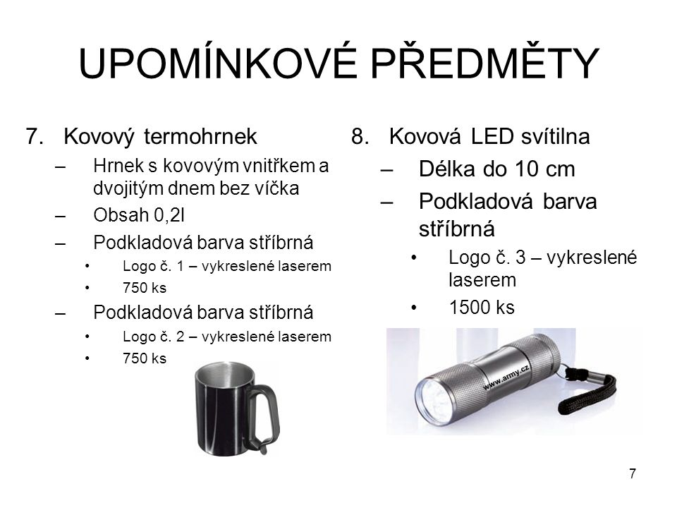 UPOMÍNKOVÉ PŘEDMĚTY 7.Kovový termohrnek –Hrnek s kovovým vnitřkem a dvojitým dnem bez víčka –Obsah 0,2l –Podkladová barva stříbrná Logo č.